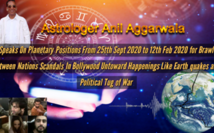 Astrologer Anil Aggarwala Speaks On Planetary Positions From 25th Sept 2020 -12th Feb 2020 Most Enigmatic