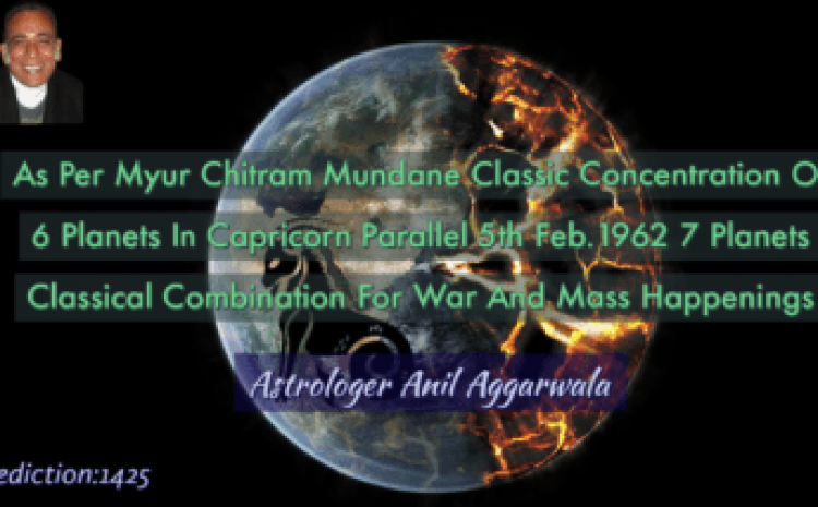 As Per Myur Chitram Mundane Classic Concentration Of 6 Planets In Capricorn Parallel 5th Feb.1962 7 Planets Classical Combination For War And Mass Happenings Astrologer Anil Aggarwala