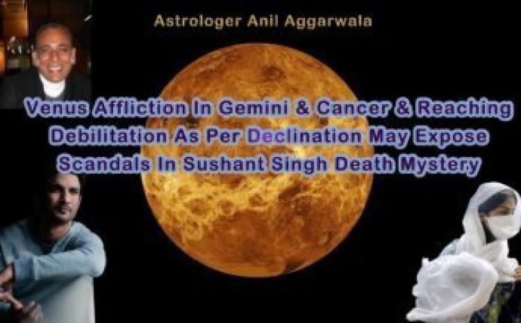 Venus Ingress In Cancer And Rahu In Taurus After 1st -19th Sept. 2020 May Expose The Death Mystery of Sushant Singh Rajput As Predicted Astrologer Anil Aggarwala