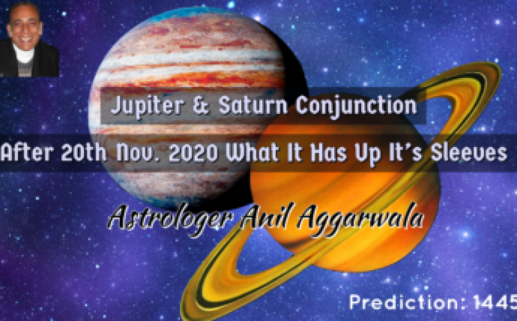 Jupiter & Saturn Conjunction After 20th Nov. 2020 What It Has Up It's Sleeves ? Astrologer Anil Aggarwala