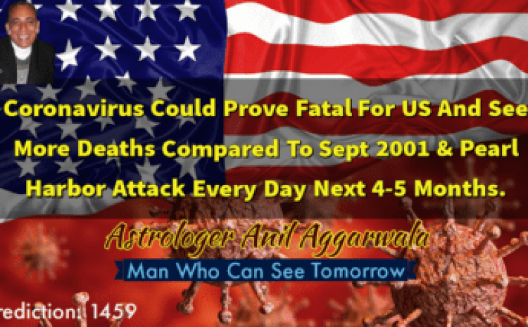 Coronavirus Could Prove Fatal For US And See More Deaths Compared To Sept 2001 & Pearl Harbor Attack Every Day Next 4-5 Months Astrologer Anil Aggarwala
