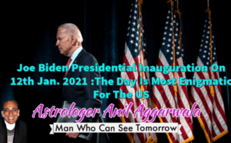 Joe Biden Presidential Inauguration On 20th Jan. 2021 :The Day Is Most Enigmatic For The US Astrologer Anil Aggarwala