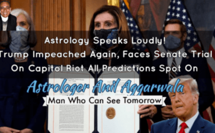 Astrology Speaks Loudly Trump Impeached Again, Faces Senate Trial On Capitol Riot All Predictions Spot On Astrologer Anil Aggarwala