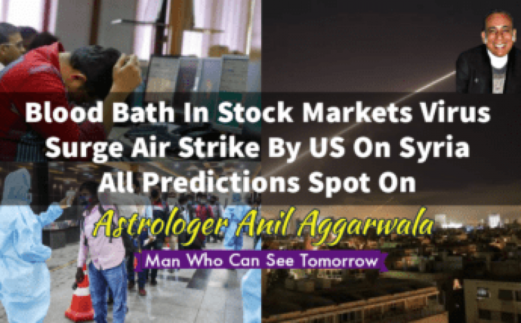 Blood Bath In Stock Markets Virus Surge Air Strike By US On Syria All Predictions Spot On Astrologer Anil Aggarwala