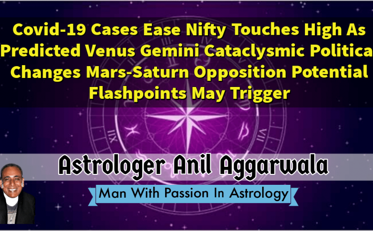 Covid-19 Cases Ease Nifty Touches High As Predicted Venus Gemini Cataclysmic Political Changes Mars-Saturn Opposition Potential Flashpoints May Trigger Astrologer Anil Aggarwala