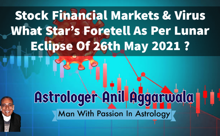 Stock Financial Markets & Virus What Star's Foretell As Per Lunar Eclipse Of 26th May 2021 ? Astrologer Anil Aggarwala