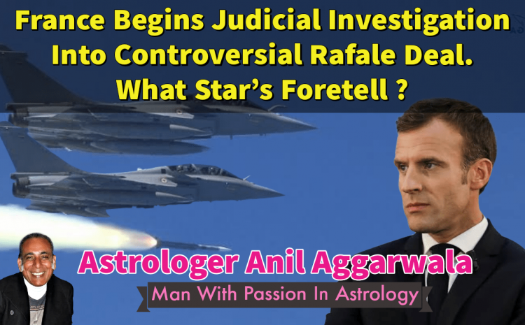 France Begins Judicial Investigation Into Controversial Rafale Deal What Star's Foretell ? Astrologer Anil Aggarwala