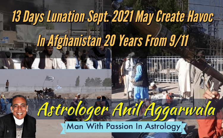 13 Days Lunation Sept. 2021 May Create Havoc In Afghanistan 20 Years From 9/11