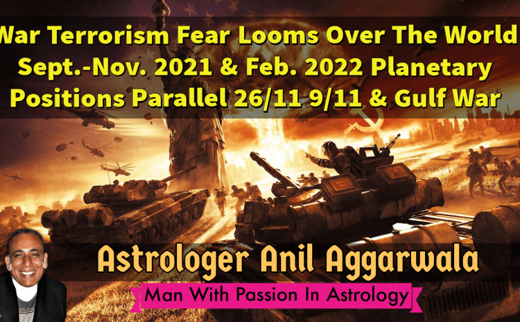 War Terrorism Fear Looms Over The World Sept.-Nov. 2021 & Feb. 2022 Planetary Positions Parallel 26/11 9/11 & Gulf War